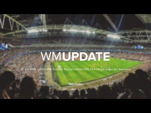 WM UPDATE vom 10.06.18: Rauball kritisiert DFB, Deutschland - Saud-Arabien